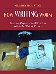 How Writing Works: Imposing Organizational Structure Within the Writing Process, MyLabSchool Edition by Gloria Houston (2005-01-02)