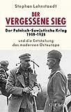 Der vergessene Sieg: Der Polnisch-Sowjetische Krieg 1919/1921 und die Entstehung des modernen Osteuropa - Stephan Lehnstaedt