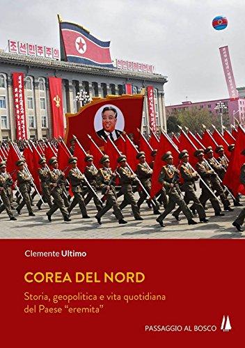 Corea del Nord. Storia, geopolitica e vita quotidiana del Paese...