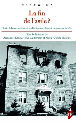 Fin de l'asile ?: Histoire de la déshospitalisation psychiatrique dans l'espace francophone au XXe siècle