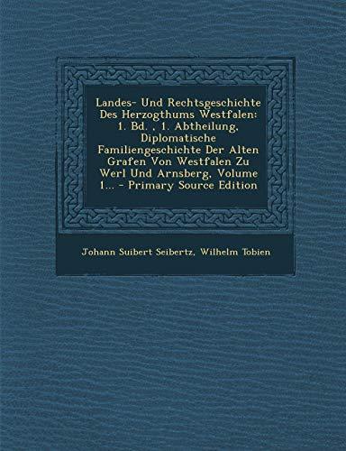 Landes- Und Rechtsgeschichte Des Herzogthums Westfalen: 1. Bd., 1. Abtheilung, Diplomatische Familiengeschichte Der Alten Grafen Von Westfalen Zu Werl ... Volume 1... - Primary Source Edition