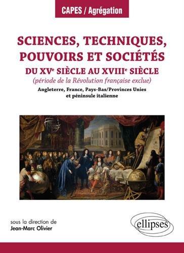 Sciences Techniques Pouvoirs et Sociétés du XVe au XVIIIe Siècle Angleterre France Pays-Bas Provinces Unies et Péninsule Italienne