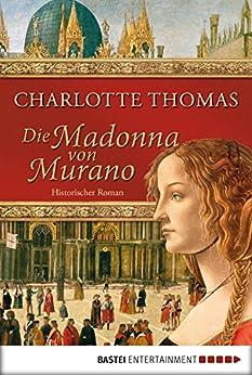 Die Madonna von Murano: Historischer Roman von [Thomas, Charlotte]