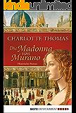 Die Madonna von Murano: Historischer Roman