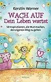 Wach auf - Dein Leben wartet: 50 Inspirationen, die Mut machen, den eigenen Weg zu gehen - Kerstin Werner