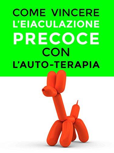 COME VINCERE LEIACULAZIONE PRECOCE CON LAUTO-TERAPIA