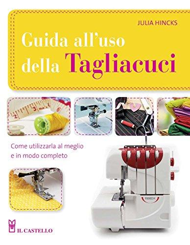 Guida all'uso della tagliacuci. Ediz. illustrata