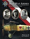 The Blue Max Airmen Volume 6: German Airmen Awarded the Pour le Mérite