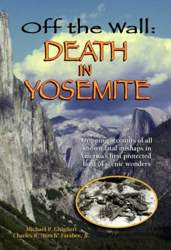 Off the Wall: Death in Yosemite by Michael P. Ghiglieri & Charles R.
