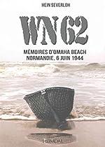 WN 62 - Mémoires d'Omaha Beach, Normandie, 6 juin 1944 de Hein Severloh