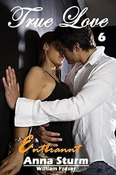TRUE LOVE 6: William Fraser - entbrannt (True Love - Reihe)