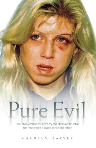 Pure Evil - How Tracie Andrews murdered my son, decieved the nation and sentenced me to a life of pain and misery por Maureen Harvey
