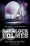 Sherlock Holmes - Das Zeichen der Vier: Roman Neu übersetzt von Henning Ahrens von Arthur Conan Doyle