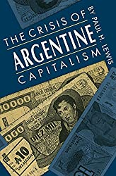 The Crisis of Argentine Capitalism by Paul H. Lewis (1990-02-06)