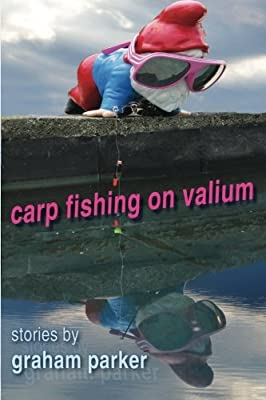 Carp Fishing on Valium: stories by Graham Parker by Tangible Press