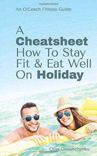 A Cheatsheet How To Stay Fit & Eat Well On Holiday