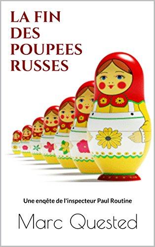 Livres LA FIN DES POUPEES RUSSES: Une enqête de l'inspecteur Paul Routine pdf