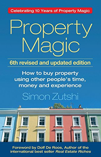Property Magic: How to Buy Property Using Other People's Time, Money and Experience por Simon Zutshi