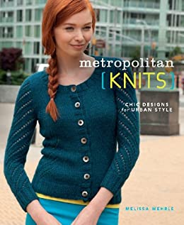 Metropolitan Knits: Chic Designs for Urban Style by [Wehrle, Melissa]