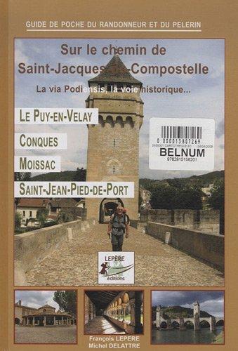 Sur le chemin de Saint-Jacques de Compostelle : La via Podiensis, la voie historique par Bernard Lepère