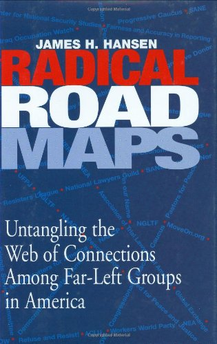 Radical Roadmaps: Uncovering the Web of Connections Among Far-Left Groups in America por James H. Hansen