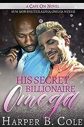 His Secret Billionaire Omega: M/M Non-Shifter Alpha/Omega MPREG (Cafe Om Book 6) (English Edition)