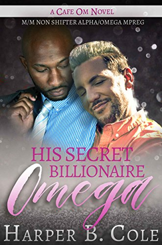 His Secret Billionaire Omega: M/M Non-Shifter Alpha/Omega MPREG (Cafe Om Book 6) (English Edition) (Cafe Fantasy)