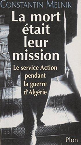 La Mort était leur mission: Le service Action durant la guerre d'Algérie par Constantin Melnik