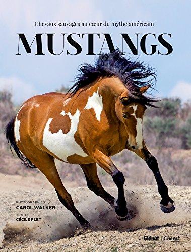 Mustangs: Chevaux sauvages au coeur du mythe américain
