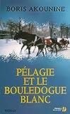 Pélagie et le bouledogue blanc / Boris Akounine | Akounine, Boris (1956-....). auteur