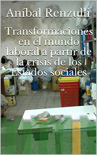 Transformaciones en el mundo laboral a partir de la crisis de los Estados sociales por Aníbal Renzulli