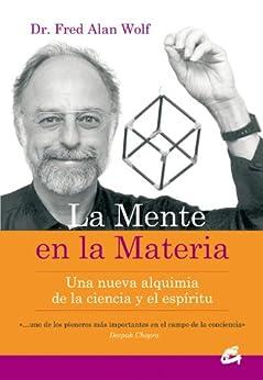La mente en la materia: Una nueva alquimia de la ciencia y del espíritu (Conciencia Global) de [Wolf, Dr. Fred Alan]