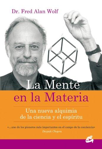 La mente en la materia: Una nueva alquimia de la ciencia y del espíritu (Conciencia Global) por Dr. Fred Alan Wolf