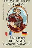 Apprendre l'allemand!: Édition bilingue (Français - Allemand) Les Aventures de Jules César