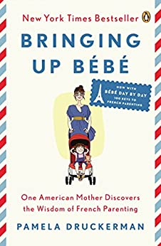 Bringing Up Bébé: One American Mother Discovers the Wisdom of French Parenting (now with Bébé Day by Day: 100 Keys to French Parenting) par [Druckerman, Pamela]