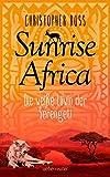Sunrise Africa: Die weiße Löwin der Serengeti - Christopher Ross