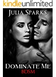 BDSM: Dominate Me (BDSM Alpha Billionaire Dominance Romance) (BDSM Contemporary New Adult Taboo Women's Fiction Short Stories)