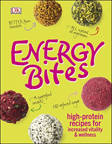 Energy Bites: High-Protein Recipes for Increased Vitality and Wellness (Dk) -