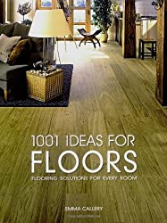 1001 Ideas for Floors: Flooring Solutions for Every Room by Emma Callery (2008-02-01)