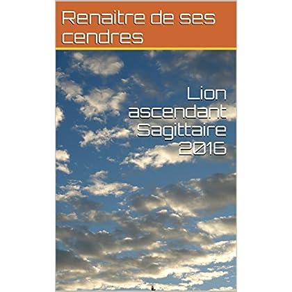 Lion ascendant Sagittaire 2016