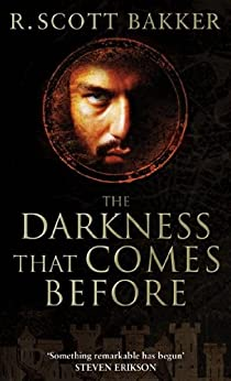 The Darkness That Comes Before: Book 1 of the Prince of Nothing by [Bakker, R. Scott]