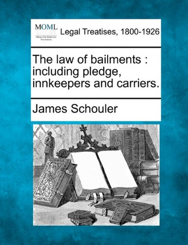 The law of bailments: including pledge, innkeepers and carriers.