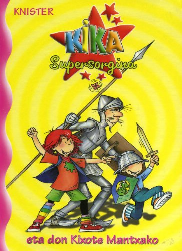 Kika Supersorgina eta don Kixote Mantxako (Euskara - 8 Urte + - Pertsonaiak - Kika Supersorgina) por KNISTER