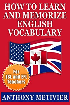 How to Learn and Memorize English Vocabulary ... Using a Memory Palace Specifically Designed for the English Language (and adaptable to many other languages ... for ESL & EFL Teachers) (English Edition) van [Metivier, Anthony]
