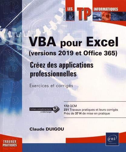 VBA pour Excel (version 2019 et Office 365) - Créez des applications professionnelles : Exercices et corrigés par  Claude DUIGOU