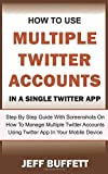 How To Use Multiple Twitter Accounts In A Single Twitter App: Step By Step Guide With Screenshots On How To Manage Multiple Twitter Accounts Using Twitter App In Your Mobile Device