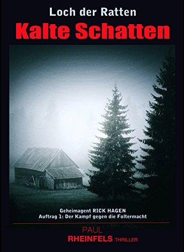 Loch der Ratten KALTE SCHATTEN: Geheimagent RICK HAGEN Auftrag 1: Der Kampf gegen die Foltermacht (Schatten-kampf 1)
