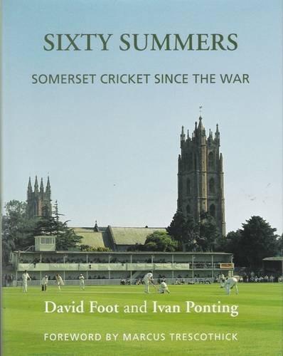 Sixty Summers: Somerset Cricket Since the War por David Foot