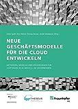 Neue Geschäftsmodelle für die Cloud entwickeln.: Methoden, Modelle und Erfahrungen für