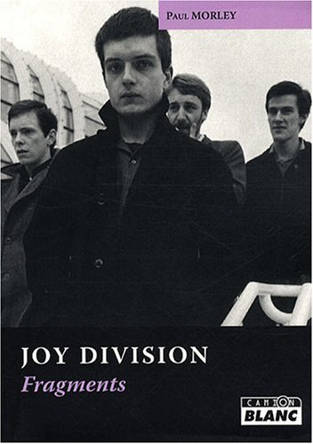 JOY DIVISION Fragments par Paul Morley